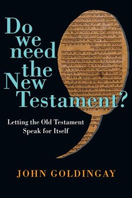 Do We Need the New Testament?: Letting the Old Testament Speak for Itself - eBook  -     By: John E. Goldingay