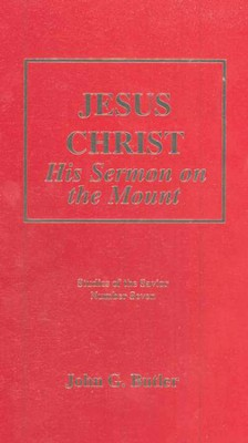Jesus Christ: His Sermon on the Mount   -     By: John G. Butler