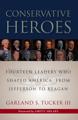 Conservative Heroes: Fourteen Leaders Who Shaped America, from Jefferson to Reagan / Digital original - eBook  -     By: Garland S. Tucker
