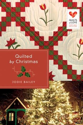 Quilted By Christmas, Quilts of Love Series #22   -     By: Jodie Bailey