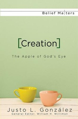 Creation: The Apple of God's Eye - eBook  -     Edited By: William H. Willimon     By: Justo L. Gonzalez
