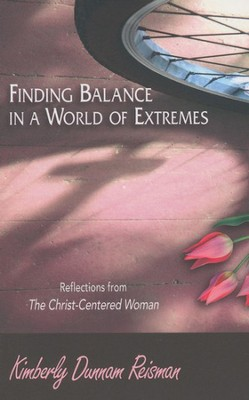 Finding Balance in a World of Extremes: Reflections from The Christ-Centered Woman  -     By: Kimberly Dunnam Reisman