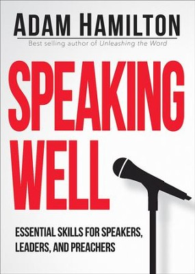 Speaking Well: Essential Skills for Speakers, Leaders, and Preachers - eBook  -     By: Adam Hamilton