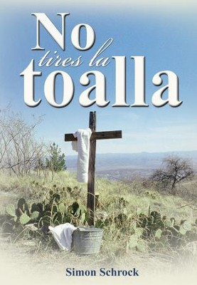 No tires la toalla: No tires la toalla - eBook  -     By: Simon Schrock