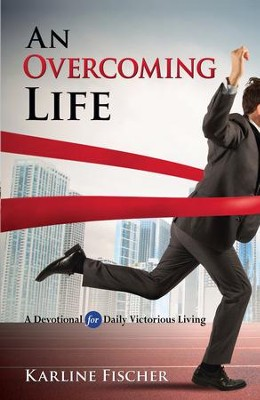 An Overcoming Life: A Devotional for Daily Victorious Living - eBook  -     By: Karline Fischer