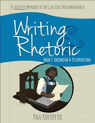 Writing & Rhetoric Book 7: Encomium & Vituperation Student Edition  -     By: Paul Kortepeter
