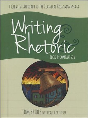 Writing & Rhetoric Book 8: Comparison, Student Edition  -     By: Tom Prible