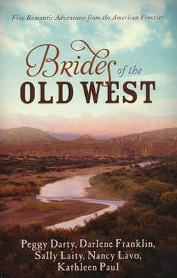 Brides of the Old West: Five Romantic Adventures from the American Frontier - eBook  -     By: Darlene Franklin, Peggy Darty, Sally Laity