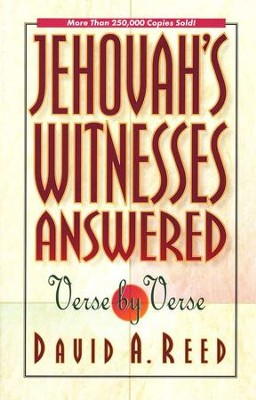 Jehovah's Witnesses Answered Verse-by-Verse   -     By: David Reed