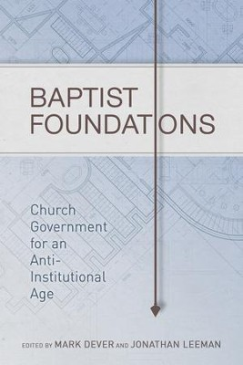 Baptist Foundations: Church Government for an Anti-Institutional Age - eBook  -     By: Andrew Davis, John Hammett, Michael A.G. Haykin