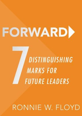 Forward: 7 Distinguishing Marks for Future Leaders - eBook  -     By: Ronnie W. Floyd