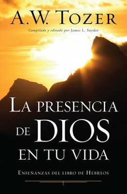 La presencia de Dios en tu vida - eBook  -     Edited By: James Snyder     By: A.W. Tozer
