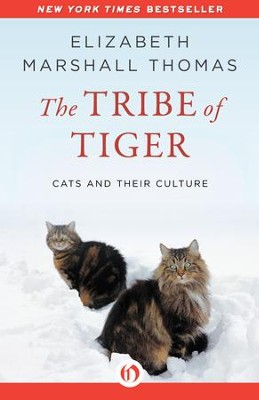 The Tribe of Tiger: Cats and Their Culture - eBook  -     By: Elizabeth Marshall Thomas