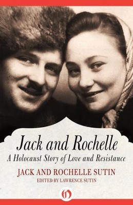 Jack and Rochelle: A Holocaust Story of Love and Resistance - eBook  -     Edited By: Lawrence Sutin     By: Jack Sutin, Rochelle Sutin