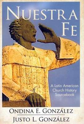 Nuestra Fe: A Latin American Church History Sourcebook  -     By: Ondina E. Gonzalez, Justo L. Gonzalez