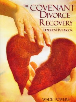 The Covenant Divorce Recovery Leader's Handbook  -     By: Wade Powers