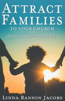 Attract Families to Your Church and Keep Them Coming Back  -     By: Linda Ranson Jacobs