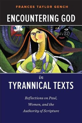 Encountering God in Tyrannical Texts: Reflections on Paul, Women, and the Authority of Scripture - eBook  -     By: Frances Taylor Gench