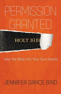 Permission Granted-Take the Bible into Your Own Hands - eBook  -     By: Jennifer Bird