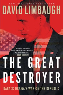 Great Destroyer: Barack Obama's War On The Republic  -     By: David Limbaugh