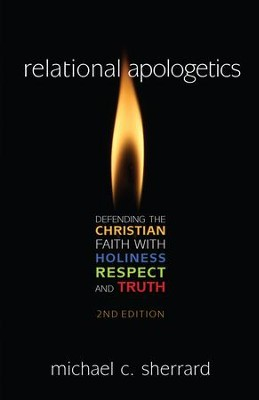 Relational Apologetics: Defending the Christian Faith with Holiness, Respect and Truth - eBook  -     By: Michael Sherrard
