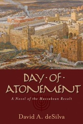 Day of Atonement: A Novel of the Maccabean Revolt - eBook  -     By: David A. DeSilva