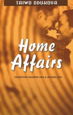 Home Affairs: Questions Married Men And Women Ask  -     By: Taiwo Odukoya