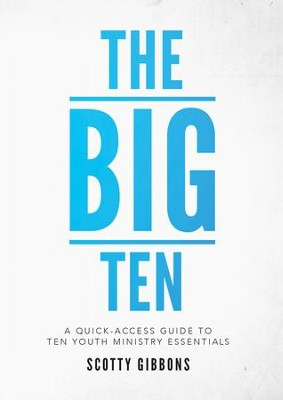 The Big Ten: A Quick-Access Guide to Ten Youth Ministry Essentials - eBook  -     By: Scotty Gibbons