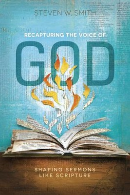 Recapturing the Voice of God: Shaping Sermons Like Scripture - eBook  -     By: Steven Smith