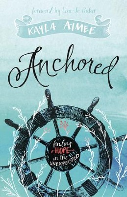 Anchored: Finding Hope in the Unexpected - eBook  -     By: Kayla Aimee