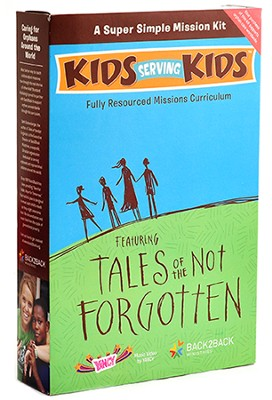 Kids Serving Kids Mission Kit 1: Tales of the Not Forgotten  -