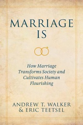 Marriage Is: How Marriage Transforms Society and Cultivates Human Flourishing / Digital original - eBook  -     By: Andrew T. Walker, Eric Teetsel