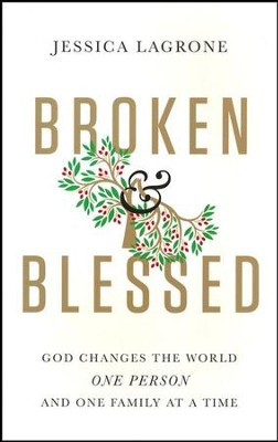 Broken and Blessed: God Changes the World One Person and One Family At A Time  -     By: Jessica LaGrone