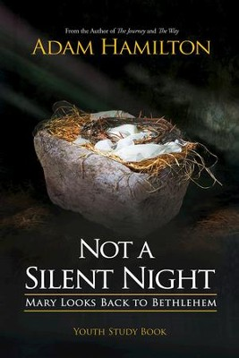 Not a Silent Night Youth Study Book: Mary Looks Back to Bethlehem - eBook  -     By: Adam Hamilton
