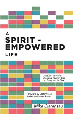 A Spirit-Empowered Life: Discover the World-Changing Journey God Has Designed for You - eBook  -     By: Michael H. Clarensau, Mr. Scott Wilson