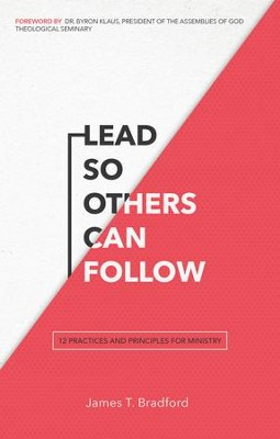 Lead So Others Can Follow: 12 Practices and Principles for Ministry - eBook  -     By: James T. Bradford, Byron Klaus