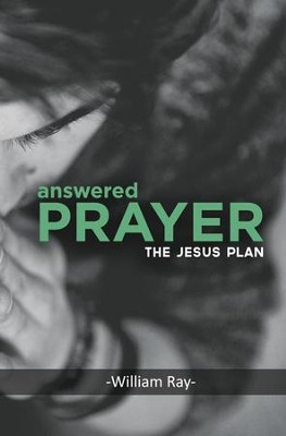 Answered Prayer: The Jesus Plan - eBook  -     By: William Ray