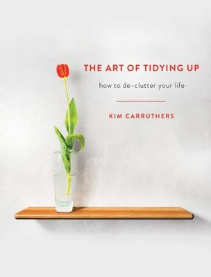 Art of Tidying Up - eBook  -     By: Kim Carruthers