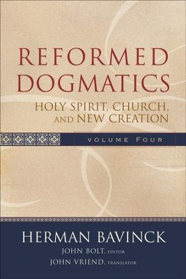 Reformed Dogmatics : Volume 4: Holy Spirit, Church, and New Creation - eBook  -     By: Herman Bavinck