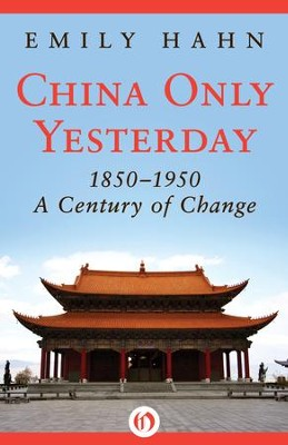China Only Yesterday: 1850-1950: A Century of Change - eBook  -     By: Emily Hahn