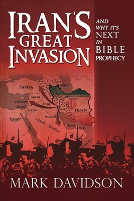 Iran's Great Invasion and Why It's Next in Bible Prophecy  -     By: Mark Davidson