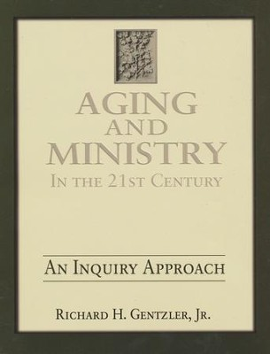 Aging and Ministry in the 21st Century: An Inquiry Approach  -     By: Richard H. Gentzler Jr.