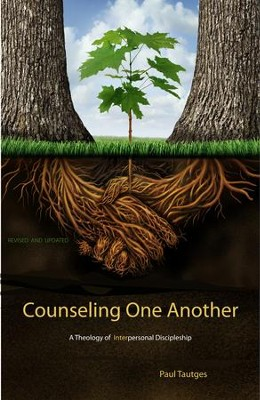 Counseling One Another: A Theology of Interpersonal Discipleship - eBook  -     By: Paul Tautges