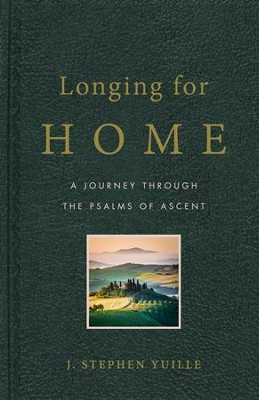 Longing for Home: A Journey Through the Psalms of Ascent - eBook  -     By: J. Stephen Yuille