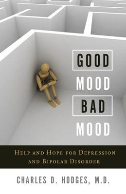 Good Mood, Bad Mood: Help and Hope for Depression and Bipolar Disorder - eBook  -     By: Charles D. Hodges M.D.
