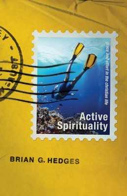 Active Spirituality: Grace and Effort in the Christian Life - eBook  -     By: Brian G. Hedges