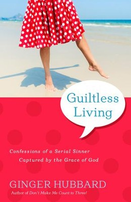 Guiltless Living: Confessions of a Serial Sinner Capture by the Grace of God - eBook  -     By: Ginger Hubbard