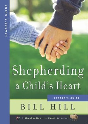 Shepherding a Child's Heart Leader's Guide - eBook  -     By: Bill Hill