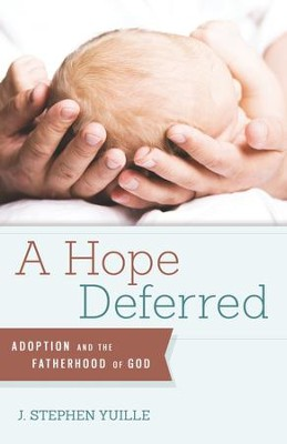 A Hope Deferred: Adoption and the Fatherhood of God - eBook  -     By: Stephen Yuille