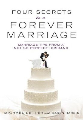 Four Secrets to a Forever Marriage: Marriage Tips From a Not-So-Perfect Husband - eBook  -     By: Michael Letney, Karen Hardin